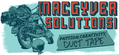 MacGyver the sh*t out of it: find solutions through passion, creativity, and determination. Illustration of motorcycle loaded for camping